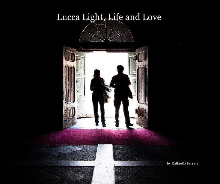 View Lucca Light, Life and Love by Raffaello Ferrari