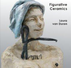 Figurative Ceramics & Visual Journal by Laura van Duren book cover