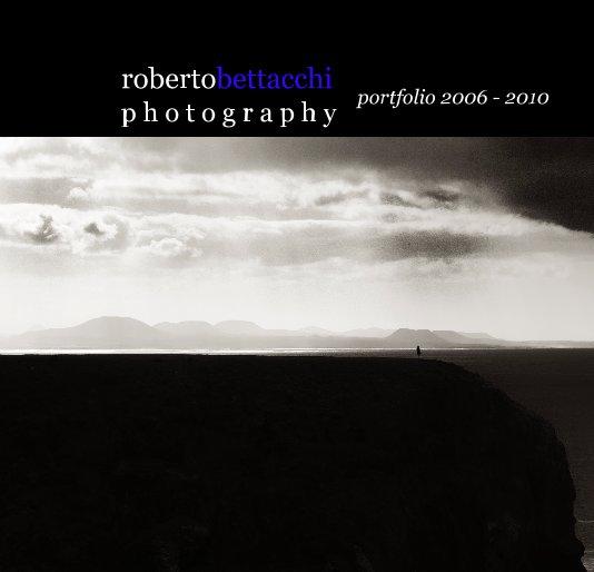 Visualizza portfolio 2006-2010 di Roberto Bettacchi