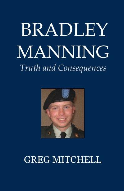 View BRADLEY MANNING by GREG MITCHELL