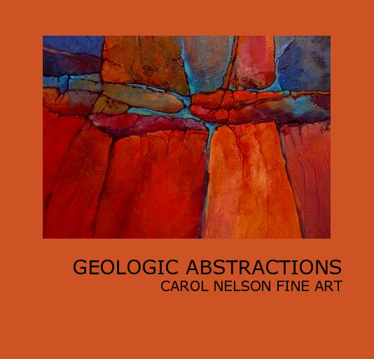 View GEOLOGIC ABSTRACTIONS CAROL NELSON FINE ART by caroldnelson