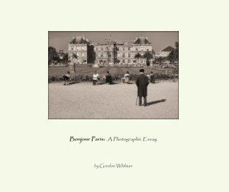 Bonjour Paris:  A Photographic Essay book cover