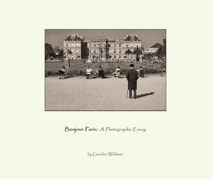 View Bonjour Paris:  A Photographic Essay by Gordon Wildman