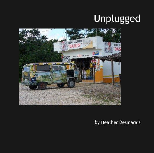 View Unplugged by Heather Desmarais