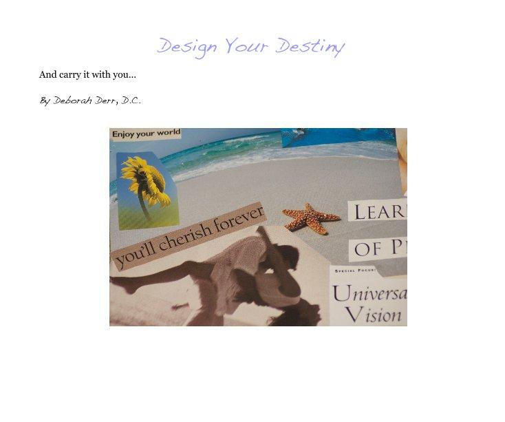 View Design Your Destiny by Deborah Derr, D.C.