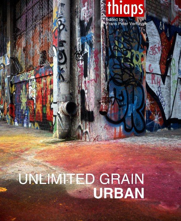View UNLIMITED GRAIN URBAN Hardcover by edited by Frans Peter Verheyen