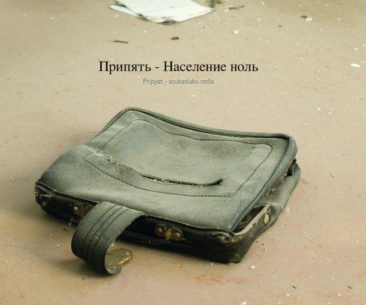 Pripyat - population zero by Lasse Arkela   Blurb Books UK