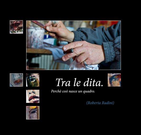 Visualizza Tra le dita. di Roberta Radini