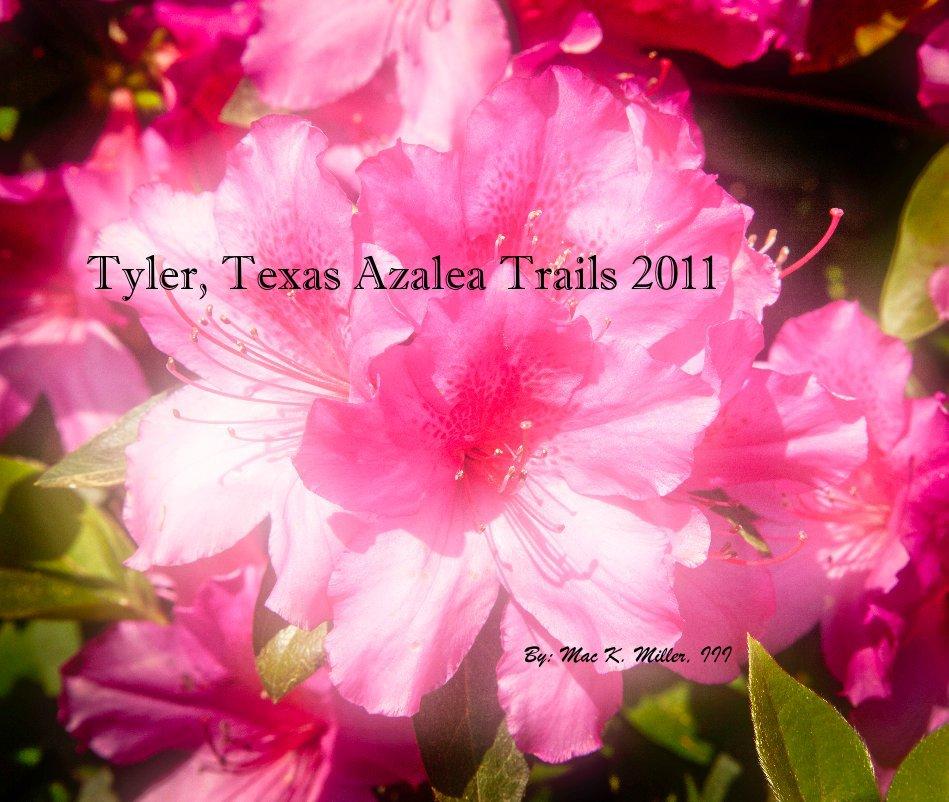 View Tyler, Texas Azalea Trails 2011 By: Mac K. Miller, III by Mac K. Miller, III