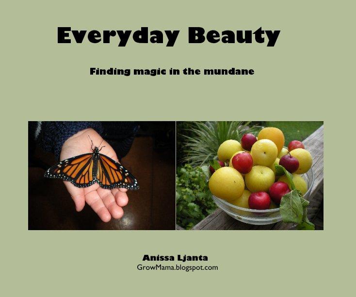 View Everyday Beauty by Anissa Ljanta GrowMama.blogspot.com
