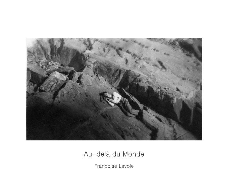 View Au-delà du Monde by Françoise Lavoie