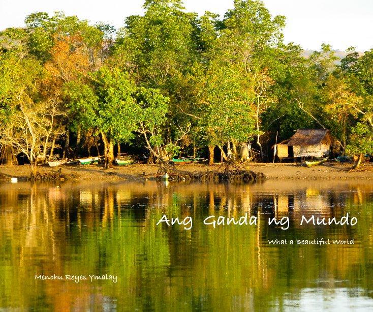 View Ang Ganda ng Mundo by Menchu Reyes Ymalay