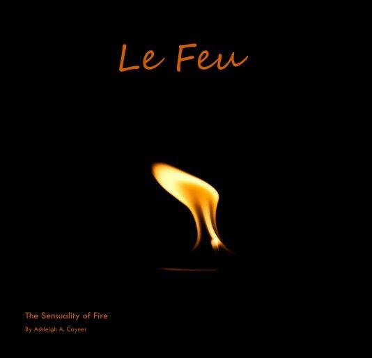 View Le Feu by Ashleigh A. Coyner