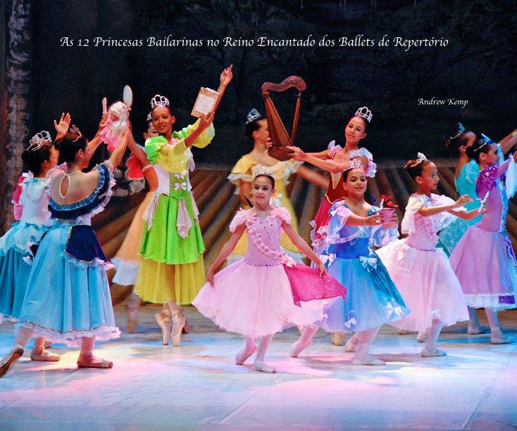 View As 12 Princesas Bailarinas no Reino Encantado dos Ballets de Repertório by Andrew Kemp