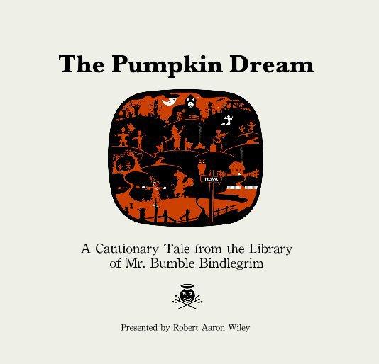 View The Pumpkin Dream by Robert Aaron Wiley