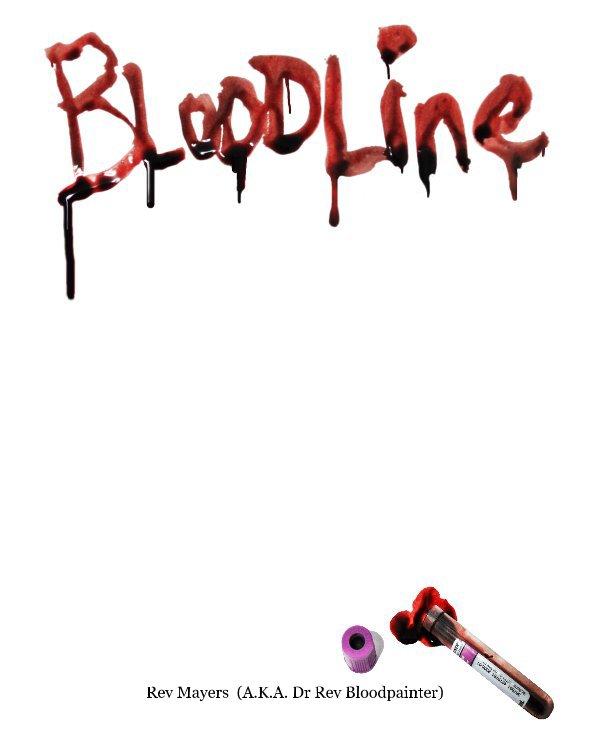 View Bloodline by Rev Mayers (A.K.A. Dr Rev Bloodpainter)