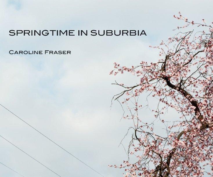 View Springtime in Suburbia by Caroline Fraser