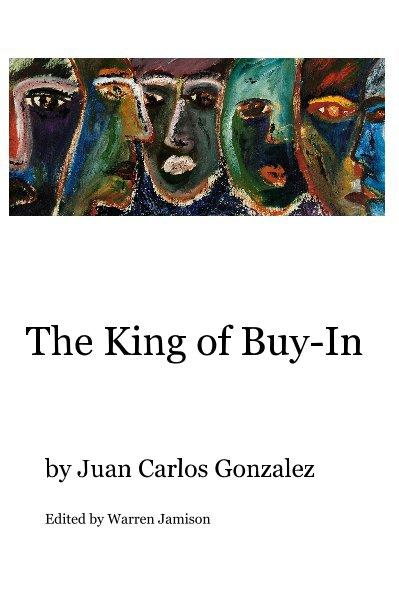View The King of Buy-In by Juan Carlos Gonzalez Edited by Warren Jamison