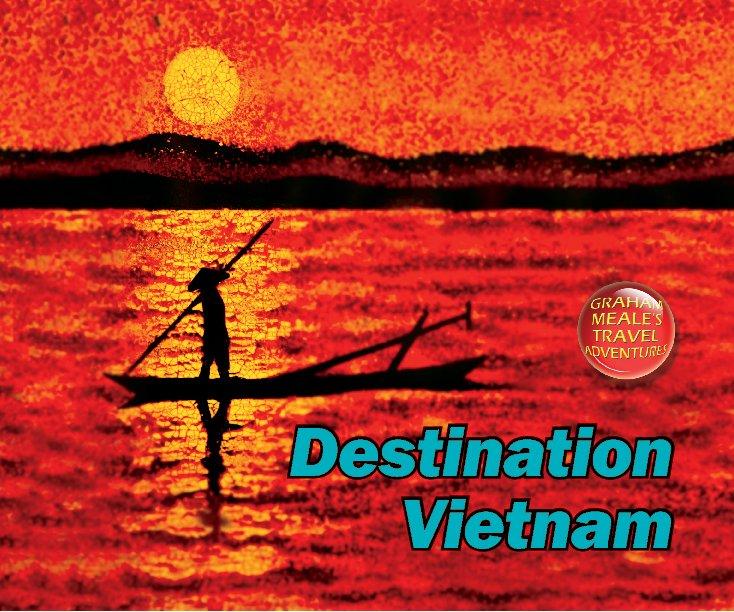 View Destination Vietnam by Graham Meale