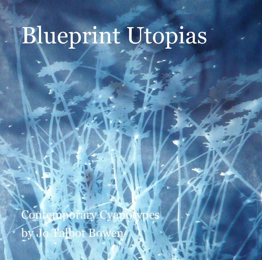 View Blueprint Utopias by Jo Talbot Bowen