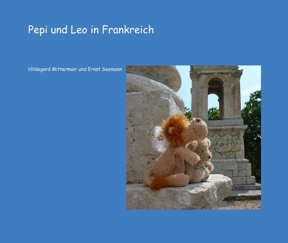 Pepi und Leo in Frankreich nach Hildegard Mittermair und Ernst Seemann anzeigen
