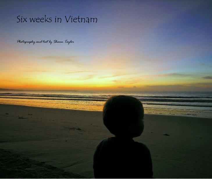 Bekijk Six weeks in Vietnam op Shaun Taylor