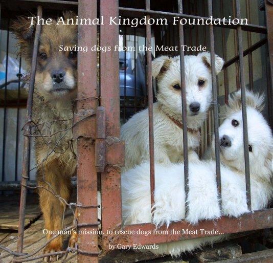 View The Animal Kingdom Foundation by Gary Edwards