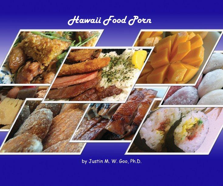 View Hawaii Food Porn by Justin M. W. Goo, Ph.D.