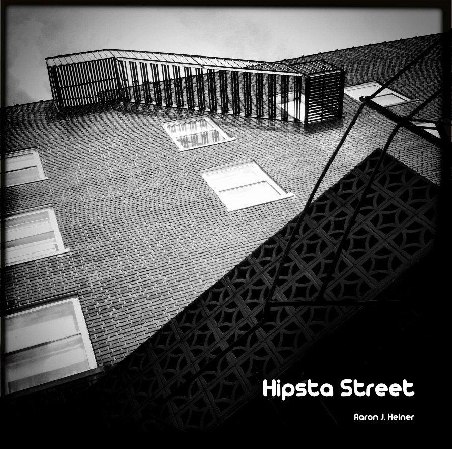 View Hipsta Street by Aaron J. Heiner