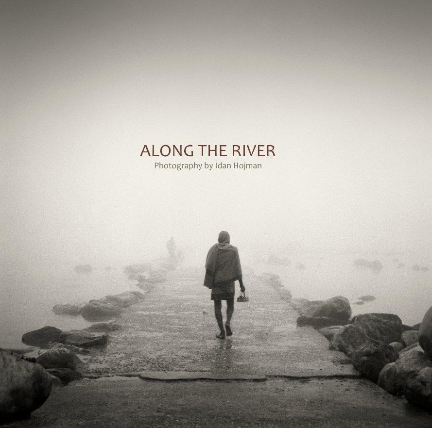 View ALONG THE RIVER by Idan Hojman