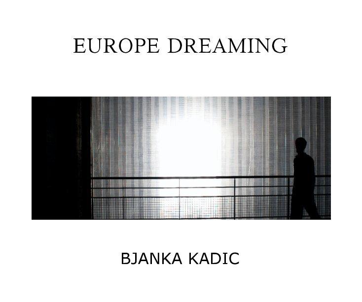 View EUROPE DREAMING by BJANKA KADIC