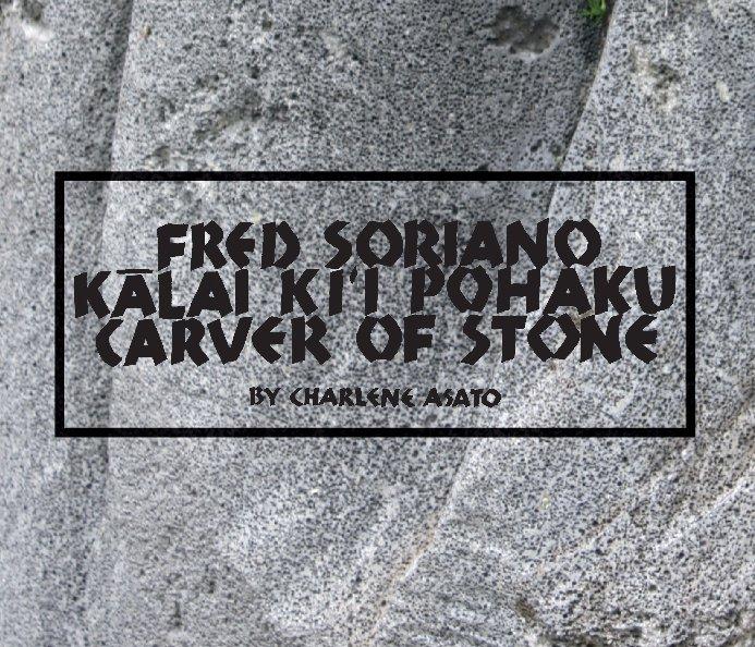 View Fred Soriano, Kalai Ki`i Pohaku, Carver of Stone by Charlene Asato