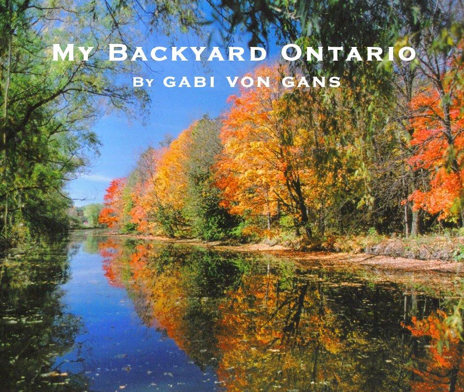 View My Backyard Ontario By gabi von gans by Gabi von Gans