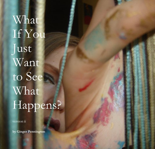 What If You Just Want to See What Happens? nach Ginger Pennington anzeigen