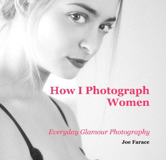 View How I Photograph Women by Joe Farace