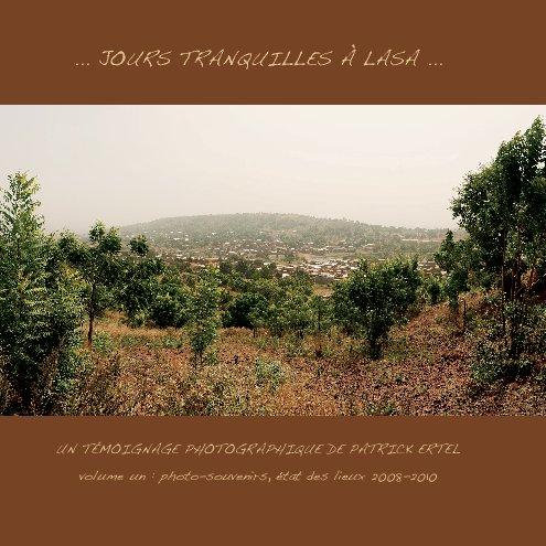 View ...Jours tranquilles à Lasa... by Patrick Ertel