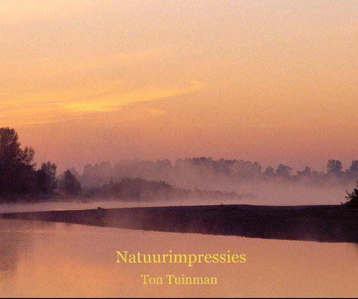 View Natuurimpressies by Ton Tuinman