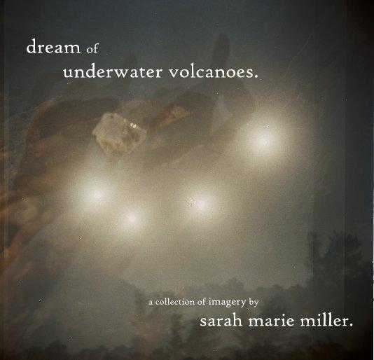 View dream of underwater volcanoes. by sarah marie miller.