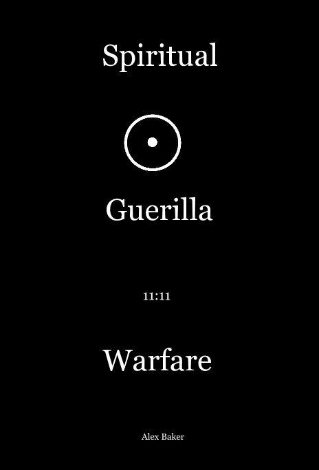 View Spiritual Guerilla Warfare by Alex Baker