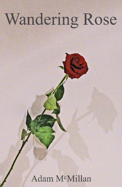 View Wandering Rose by Adam Peter McMillan