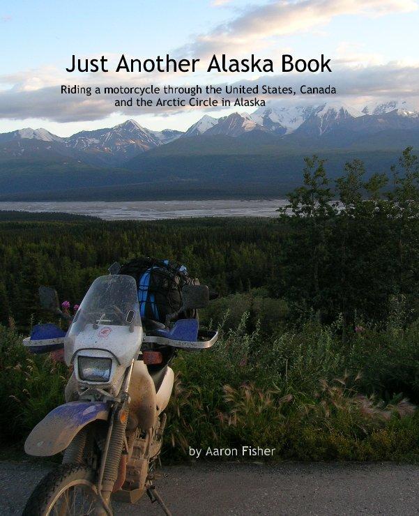 Bekijk Just Another Alaska Book op by Aaron Fisher