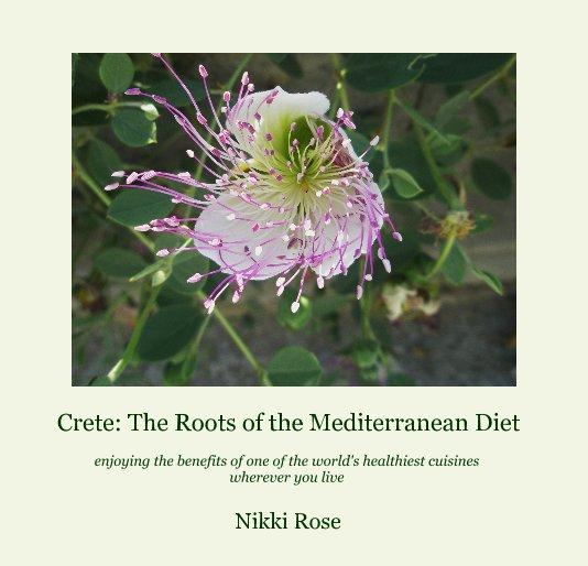 View Crete: The Roots of the Mediterranean Diet by Nikki Rose