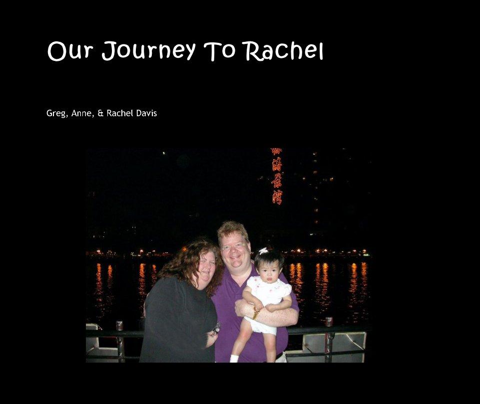 View Our Journey To Rachel by Greg, Anne, & Rachel Davis
