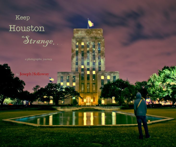 View Keep Houston Strange. . . . . a photographic journey By Joseph Holloway by Joseph Holloway aka Diskojoe