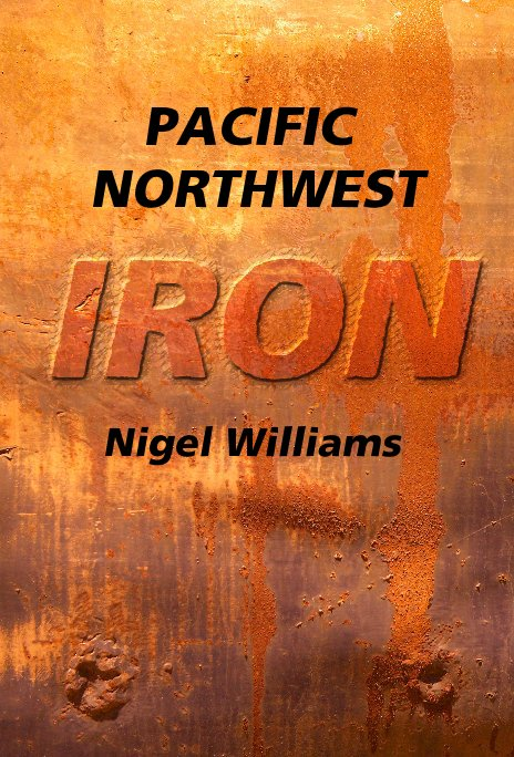 View PACIFIC NORTHWEST IRON (Mini Edition) by Nigel Williams