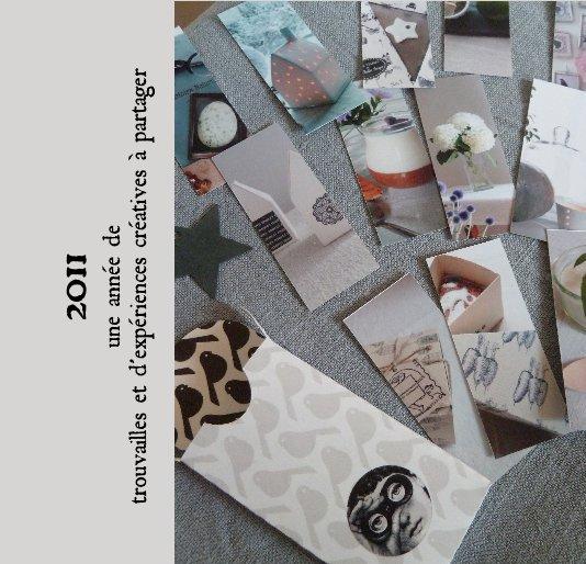 View 2011 une année de trouvailles et d'expériences créatives à partager by DomCurieuse