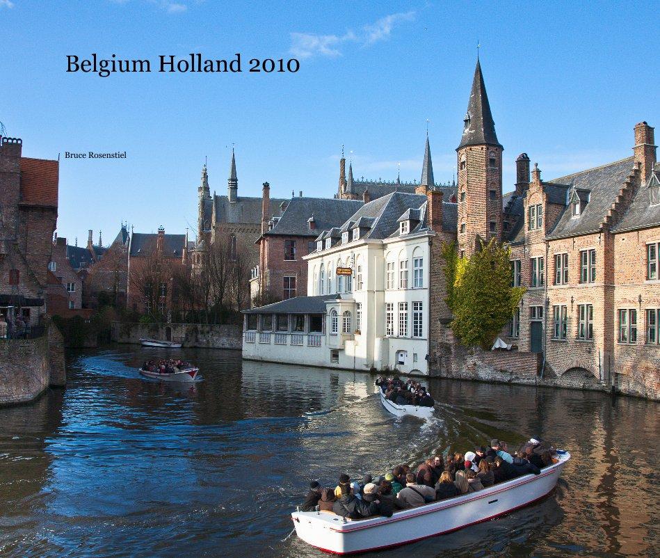 View Belgium Holland 2010 by Bruce Rosenstiel