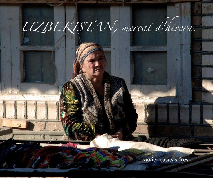 View UZBEKISTAN, mercat d'hivern. by xavier casas sifres