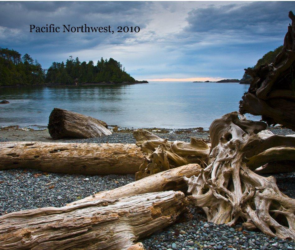 View Pacific Northwest, 2010 by Bruce Rosenstiel