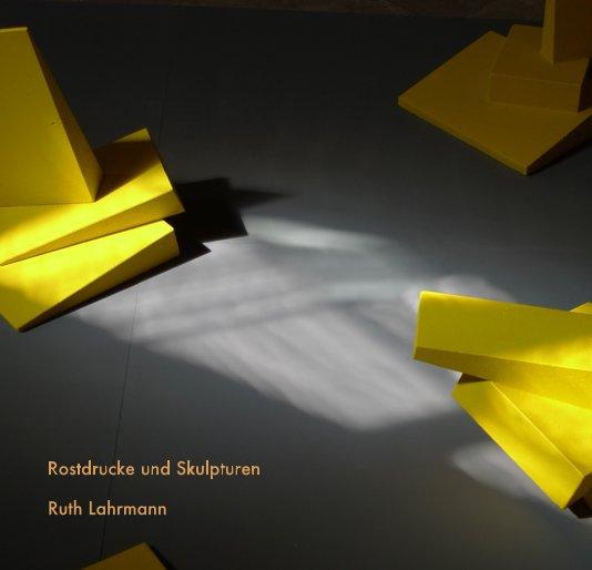 View Rostdrucke und Skulpturen by Ruth Lahrmann